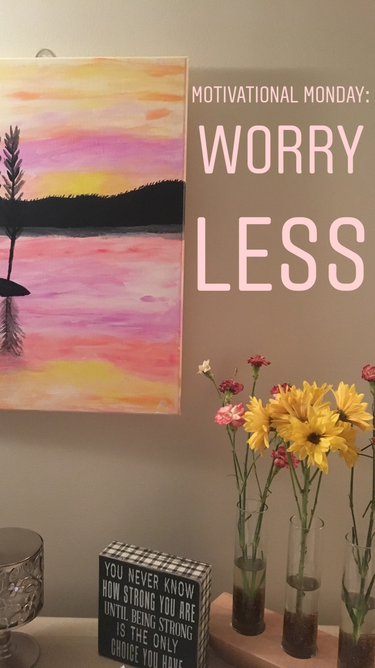 Motivational Monday: Worry Less