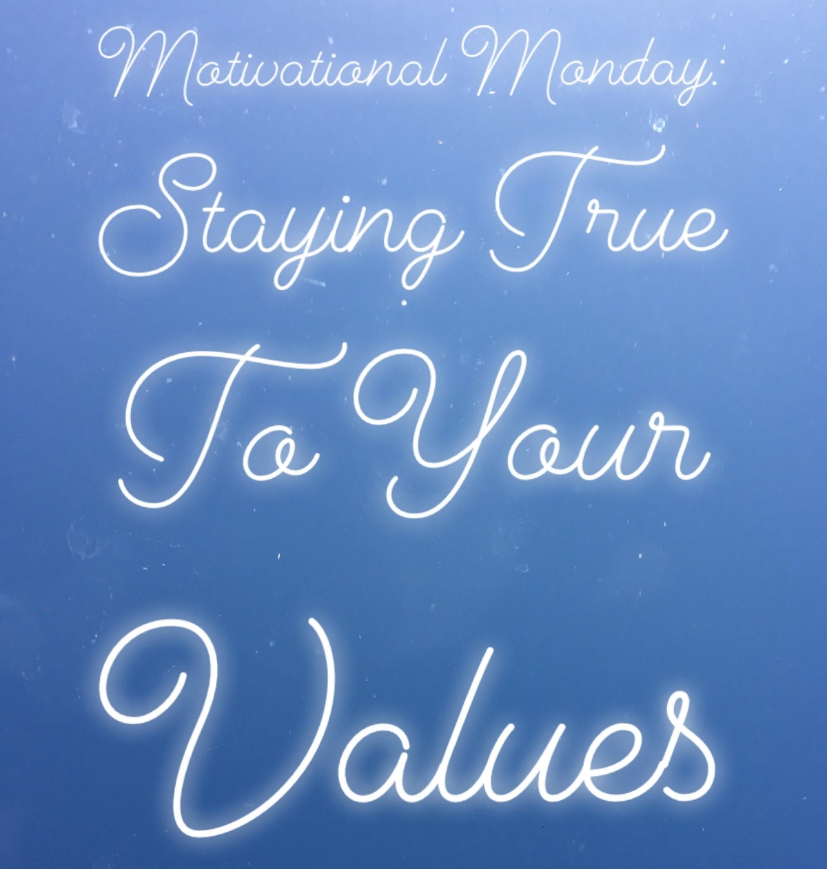 Motivational Monday: Staying True to Your Values