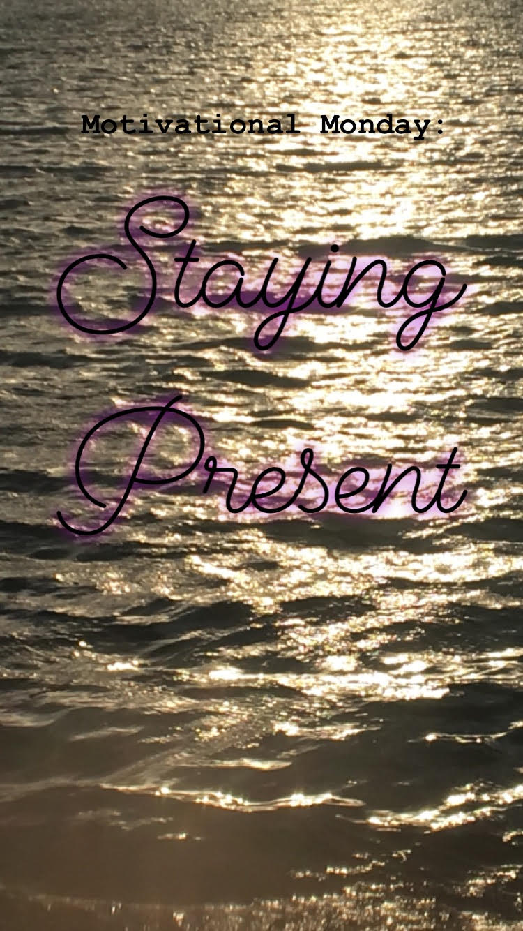 Motivational Monday: Staying Present