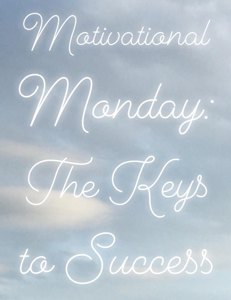 Motivational Monday-The Keys to Success