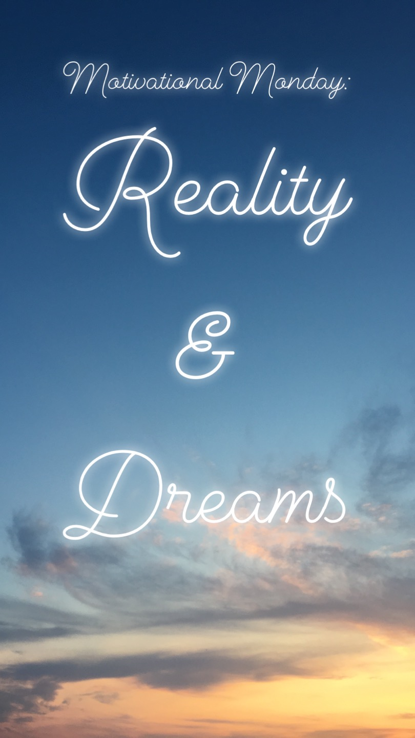 Motivational Monday: Reality & Dreams