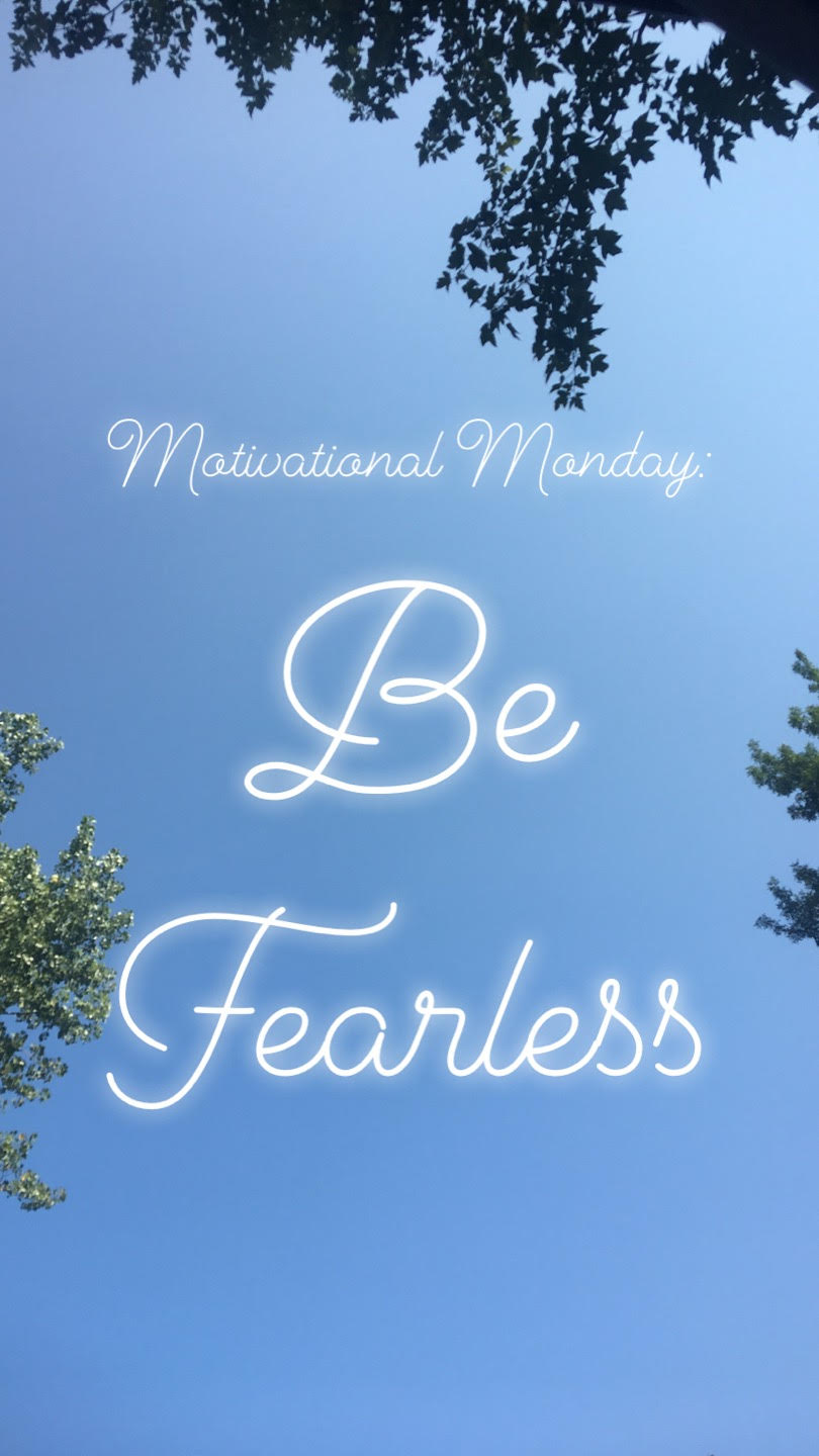 Motivational Monday: Be Fearless