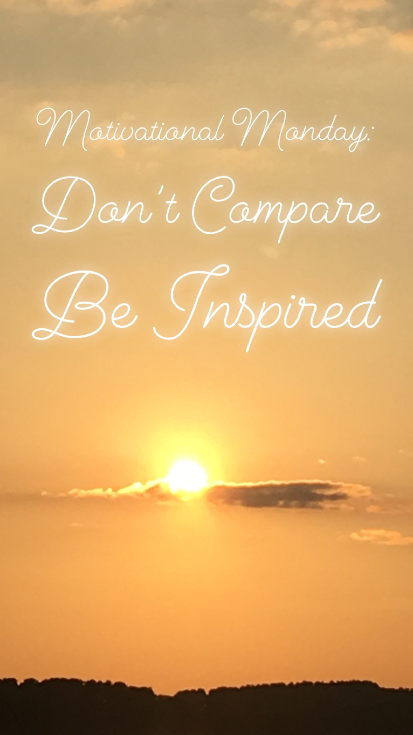 Motivational Monday: Don't Compare, Be Inspired