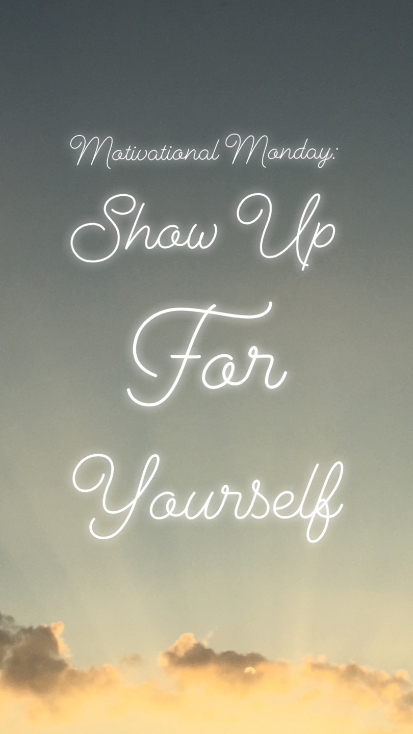 Motivational Monday: Show Up For Yourself