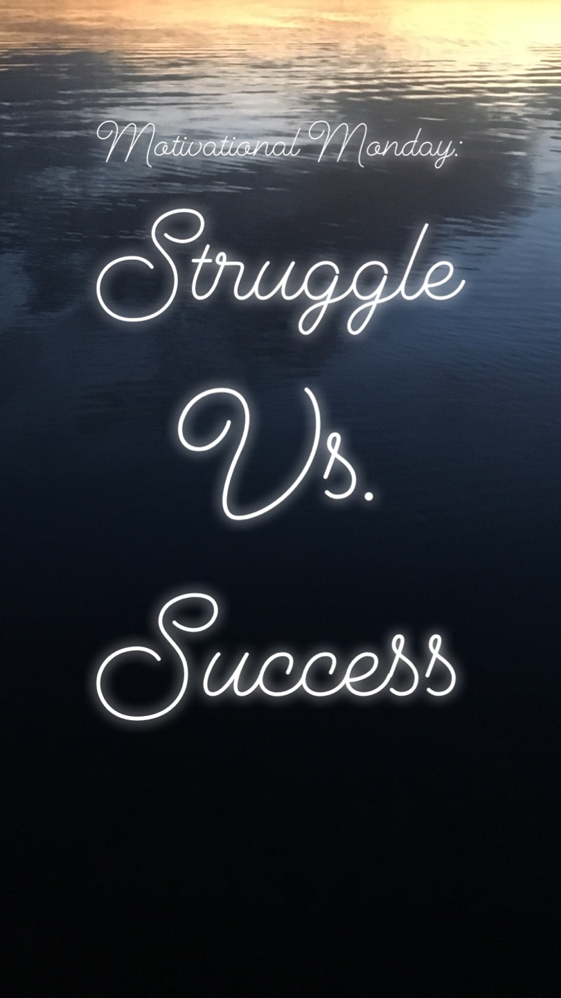 Motivational Monday: Struggle Vs. Success