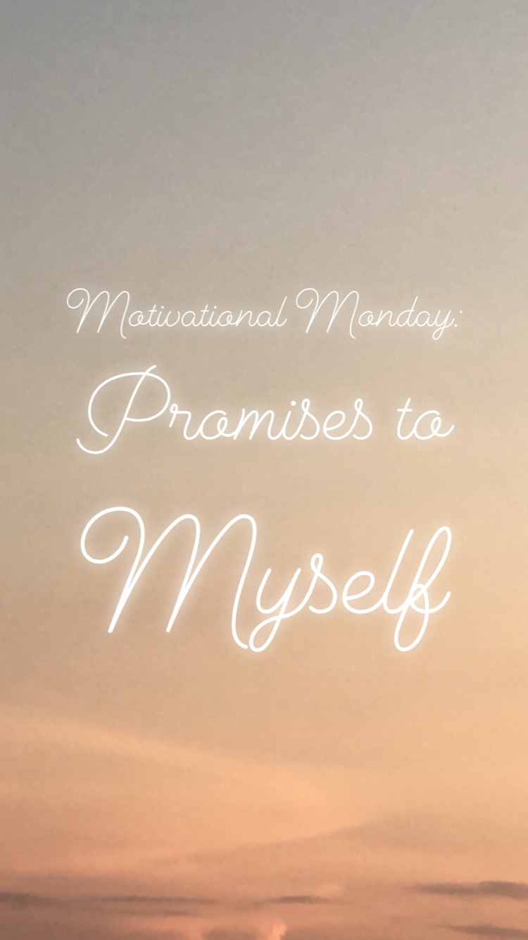 Motivational Monday: Promises to Myself