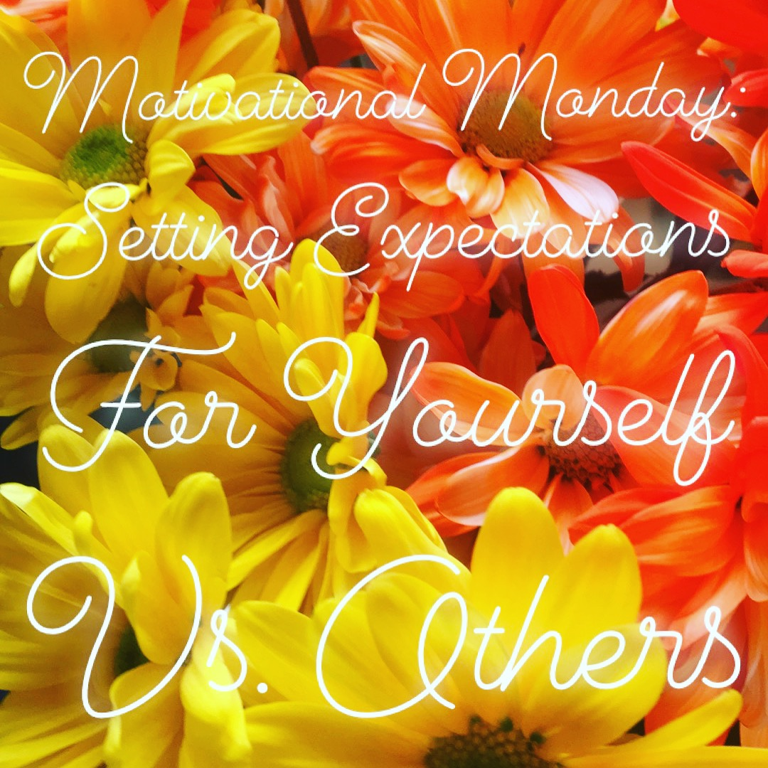 Motivational Monday: Setting Expectations For Yourself Vs. Others