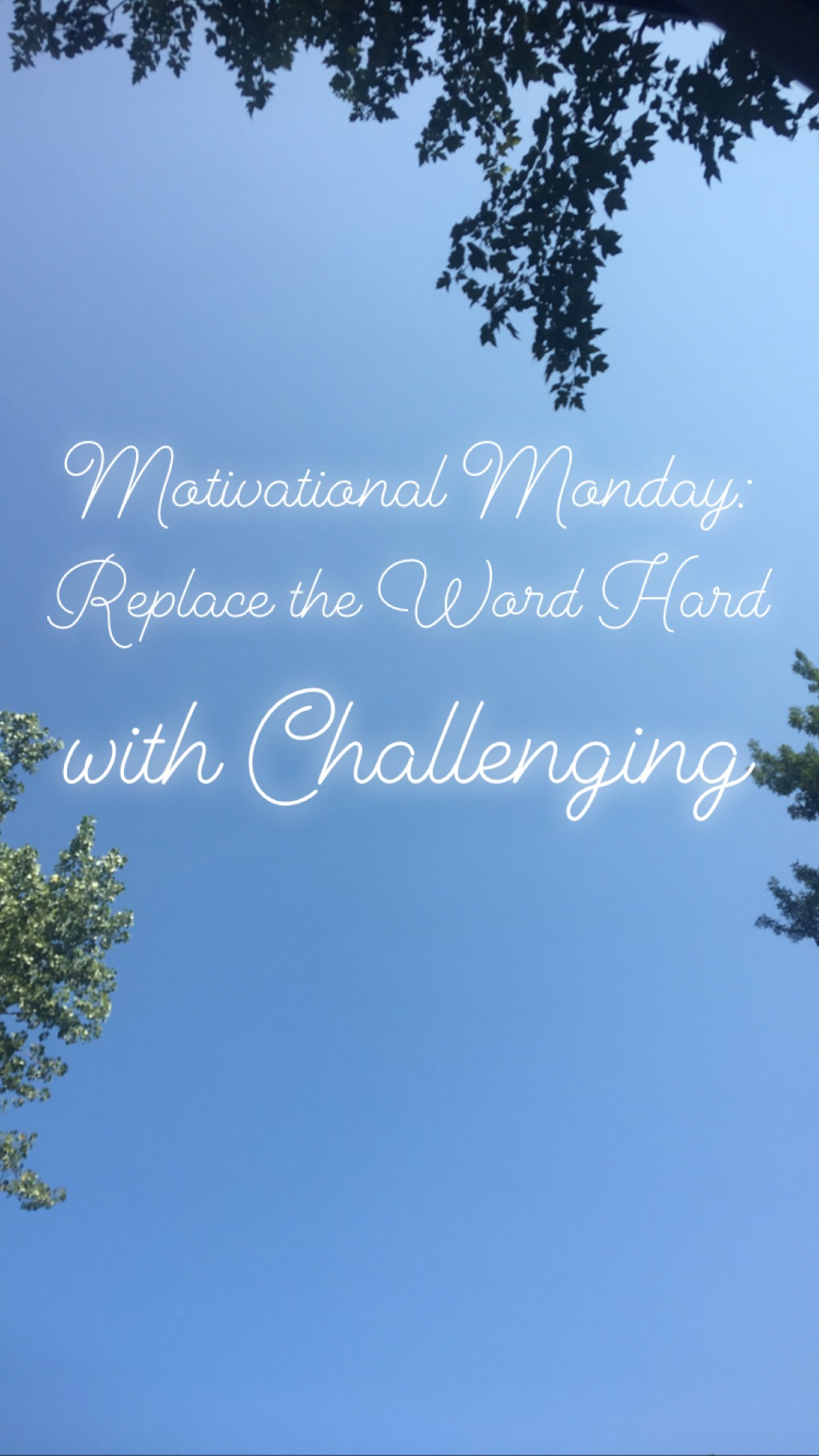 Motivational Monday: Replace the Word Hard with Challenging